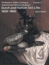 Old Masters' Gallery Catalogues. Szépm&üvészeti Múzeum Budapest. Dutch and Flemish Paintings. Volume 2: Still lifes 1600-1800