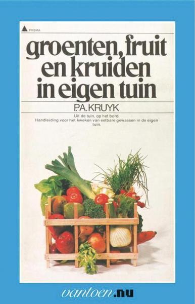 Groenten fruit en kruiden in eigen tuin p a kruyk for Groenten tuin