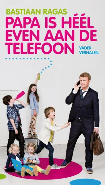 Papa is heel even aan de telefoon - Bastiaan Ragas (ISBN 9789400502062)
