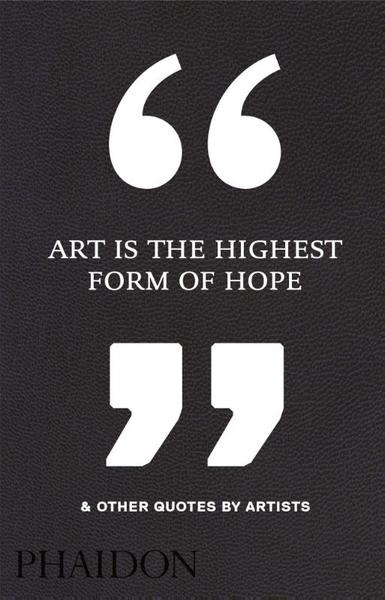 Art Is the Highest Form of Hope & Other Quotes by Artists - (ISBN 9780714872438)