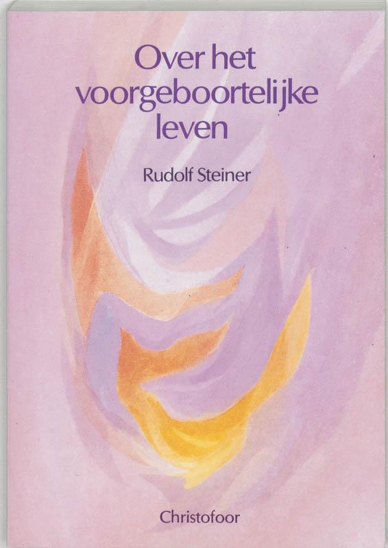 Over het voorgeboortelijke leven - R. Steiner, Rudolf Steiner, A. Boogert, M. Veldhuyzen