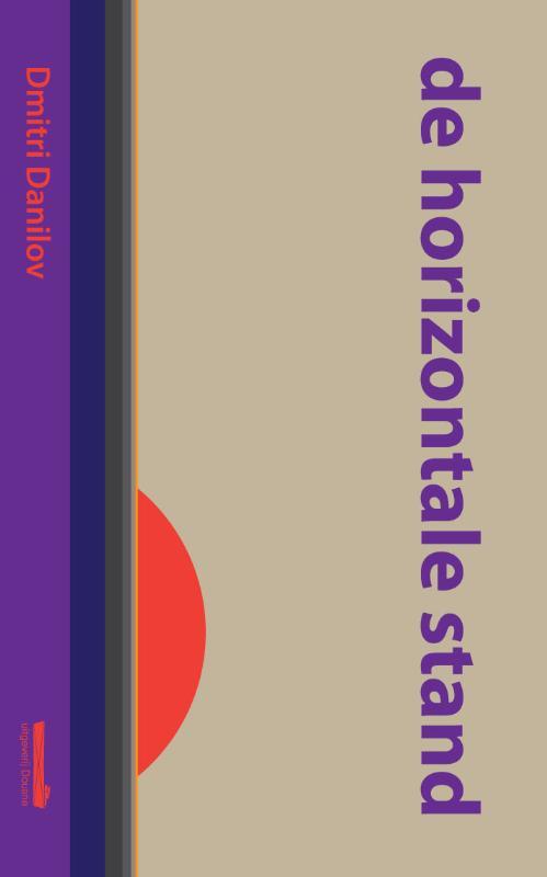 Dmitri danilov: de horizontale standniet voor niets haalde deze 'roman' de shortlist van de grote boekprijs. ...