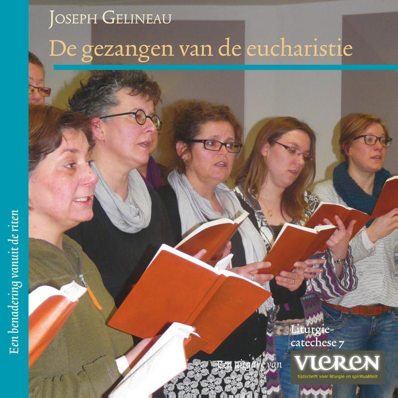 De gezangen van de eucharistie.een benadering vanuit de riten (liturgiecatechese 7)deze uitgave is een ...